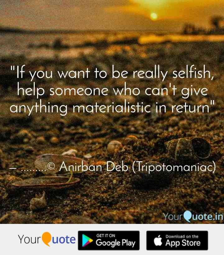 you-want-really-selfish-help-someone-who-t-give-anything